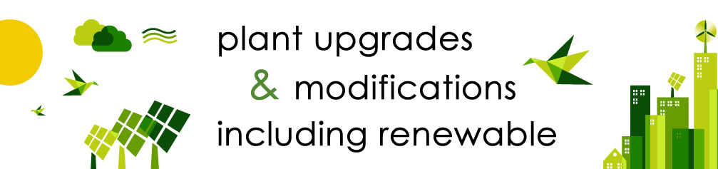 plant upgrades and modifications including renewable